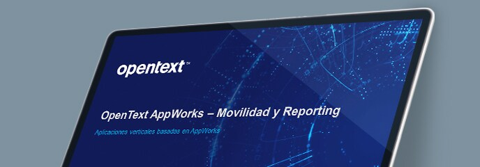 On demand webinar: OpenText AppWorks - Movilidad y Reporting