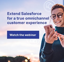 Watch the webinar - Learn three ways to extend Salesforce for a true omnichannel customer experience